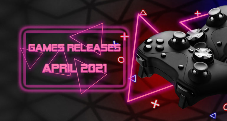Games Releases April 2021
